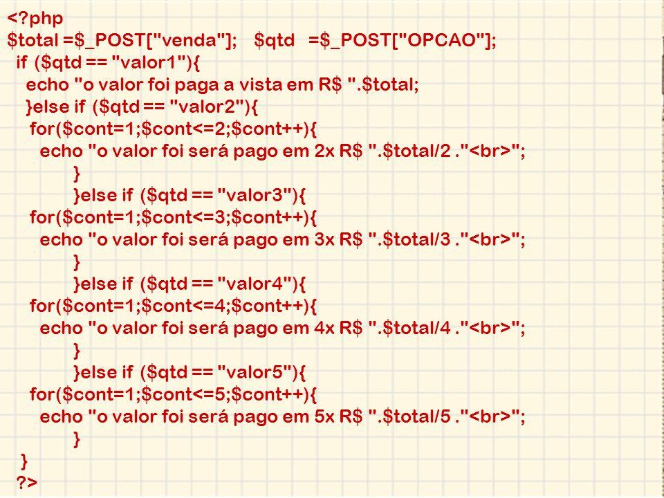 < php $total =$_POST[ venda ]; $qtd =$_POST[ OPCAO ]; if ($qtd == valor1 ){ echo o valor foi paga a vista em R$ .$total;